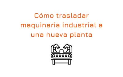Cómo trasladar maquinaria industrial a una nueva planta