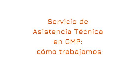 Servicio de Asistencia Técnica en GMP: cómo trabajamos